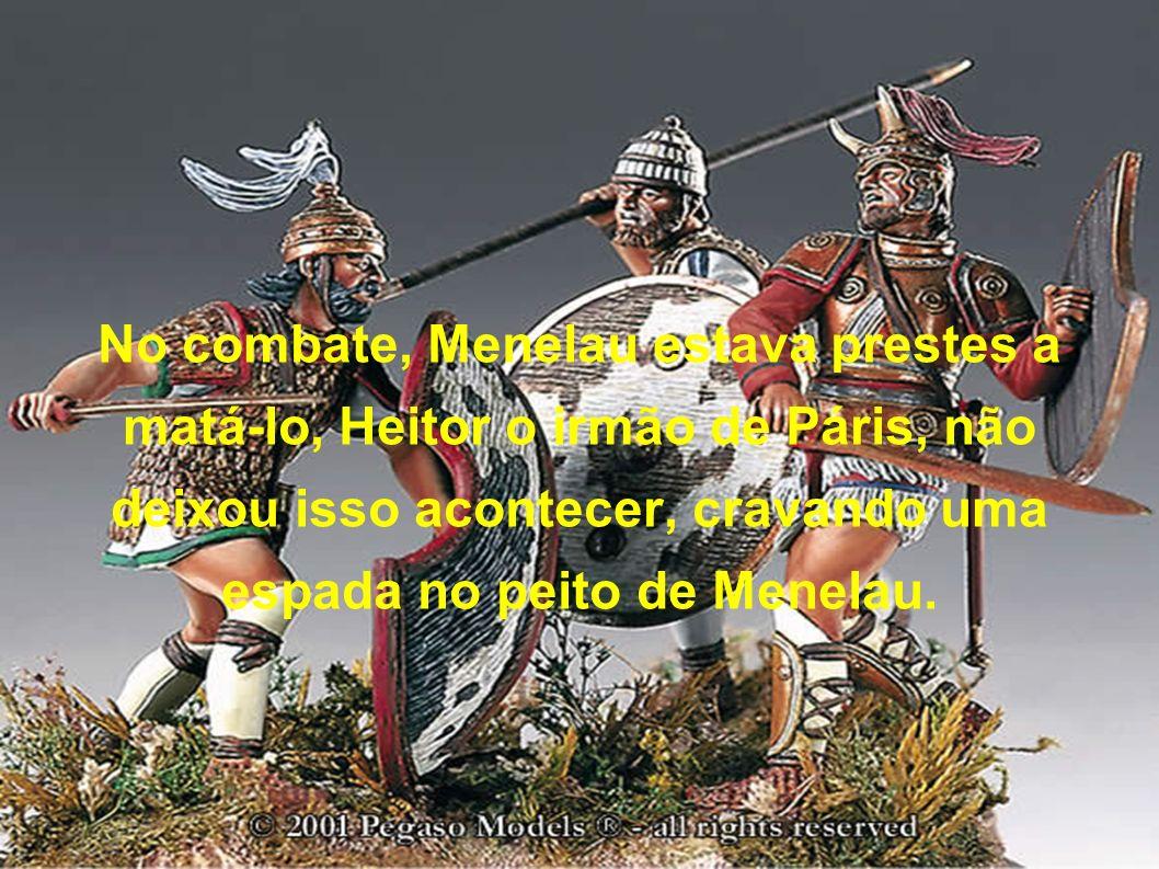 No combate, Menelau estava prestes a matá-lo, Heitor o irmão de Páris, não deixou isso acontecer, cravando uma espada no peito de Menelau.