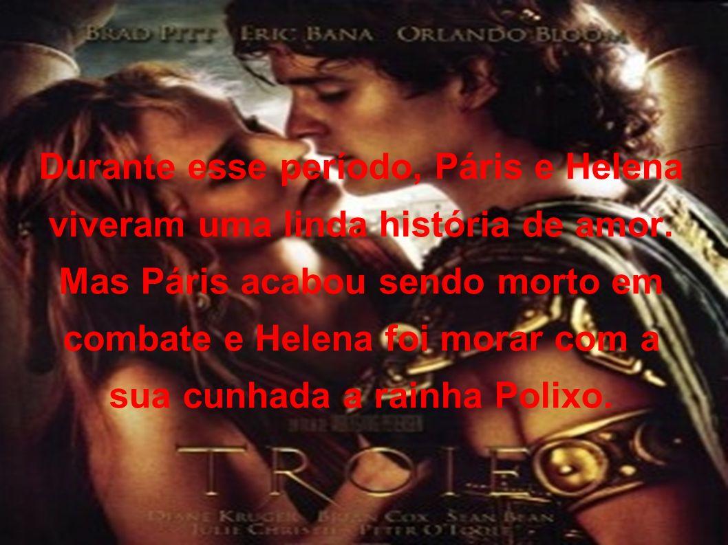 Durante esse período, Páris e Helena viveram uma linda história de amor.
