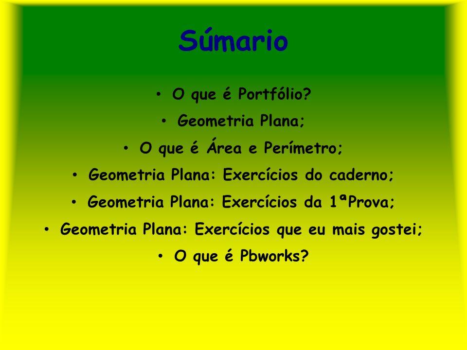 Súmario O que é Portfólio Geometria Plana; O que é Área e Perímetro;