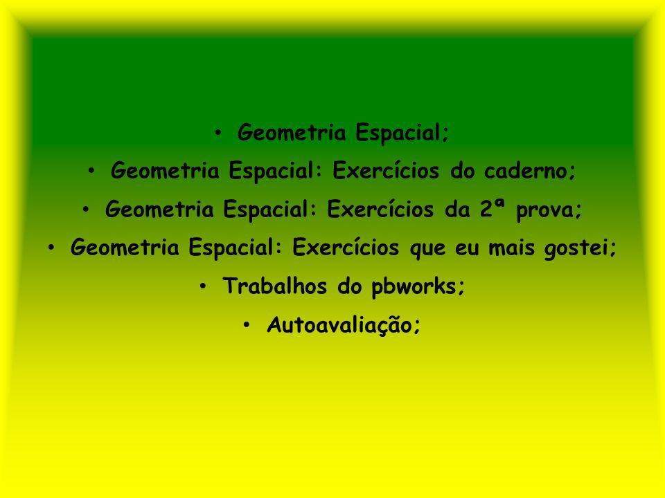 Geometria Espacial: Exercícios do caderno;