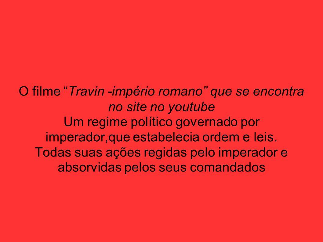 O filme Travin -império romano que se encontra no site no youtube