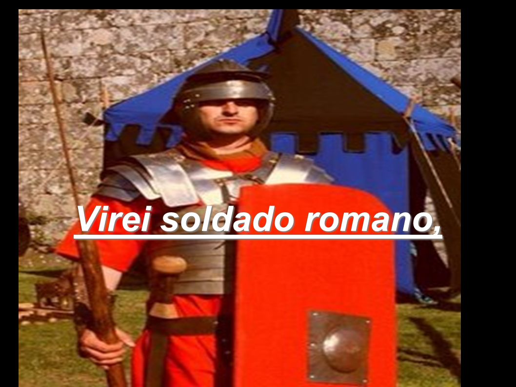 Virei soldado romano,