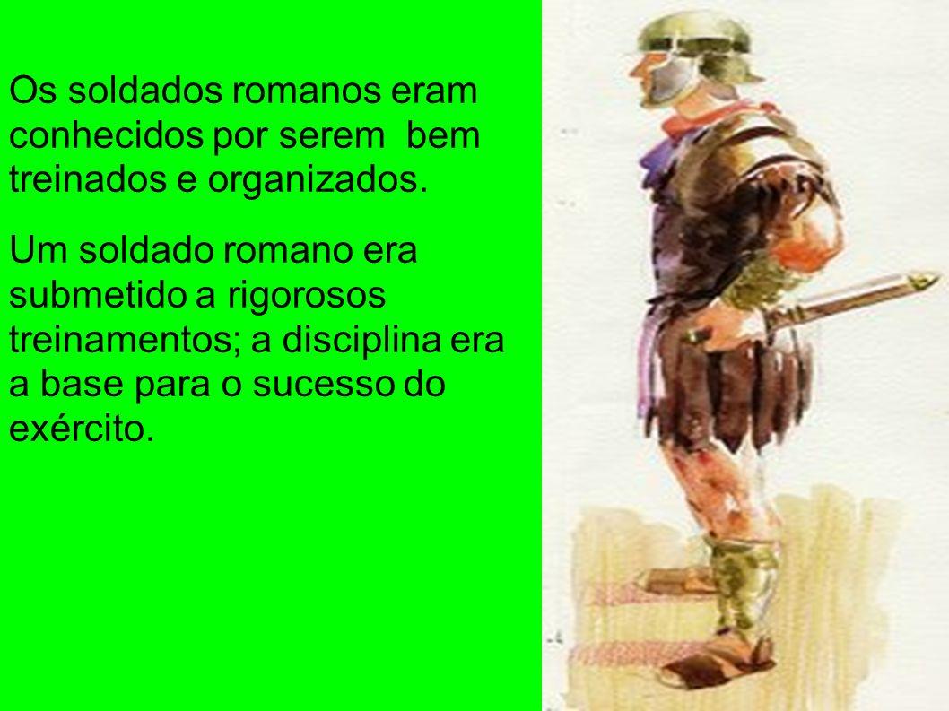 Os soldados romanos eram conhecidos por serem bem treinados e organizados.
