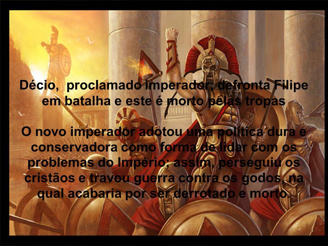 Décio, proclamado imperador; defronta Filipe em batalha e este é morto pelas tropas
