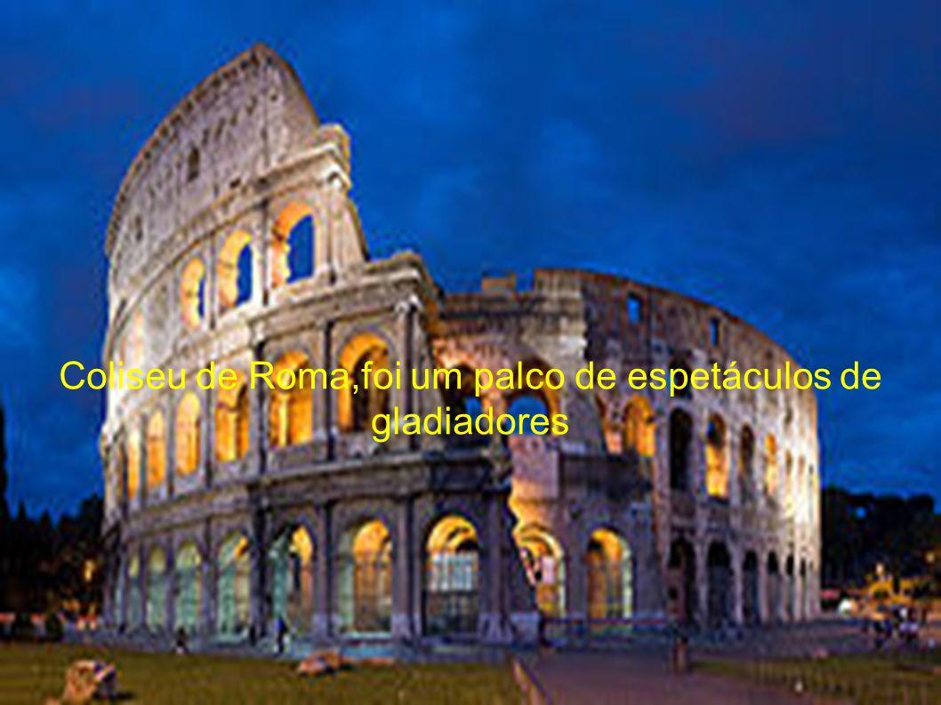 Coliseu de Roma,foi um palco de espetáculos de gladiadores