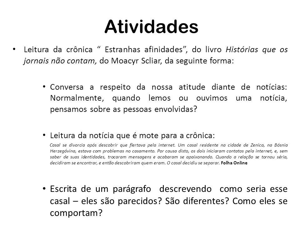 AtividadesLeitura da crônica Estranhas afinidades , do livro Histórias que os jornais não contam, do Moacyr Scliar, da seguinte forma: