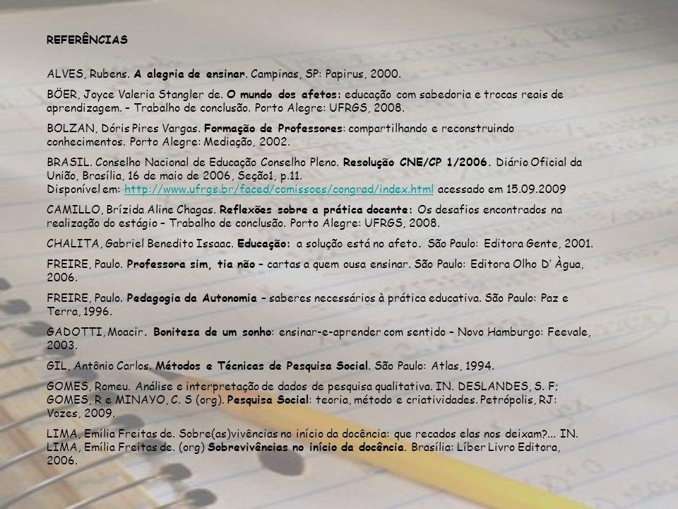 REFERÊNCIAS ALVES, Rubens. A alegria de ensinar. Campinas, SP: Papirus, 2000.