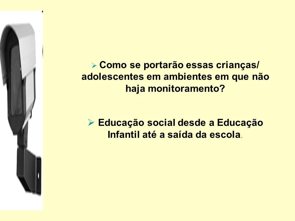 Educação social desde a Educação Infantil até a saída da escola.