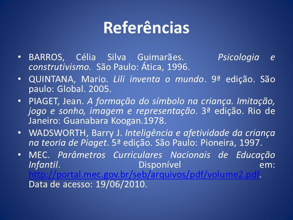 Referências BARROS, Célia Silva Guimarães. Psicologia e construtivismo. São Paulo: Ática, 1996.