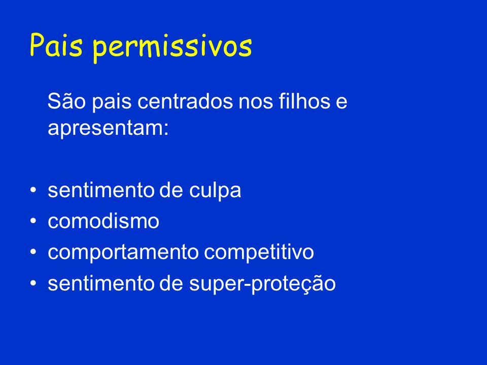 Pais permissivos São pais centrados nos filhos e apresentam: