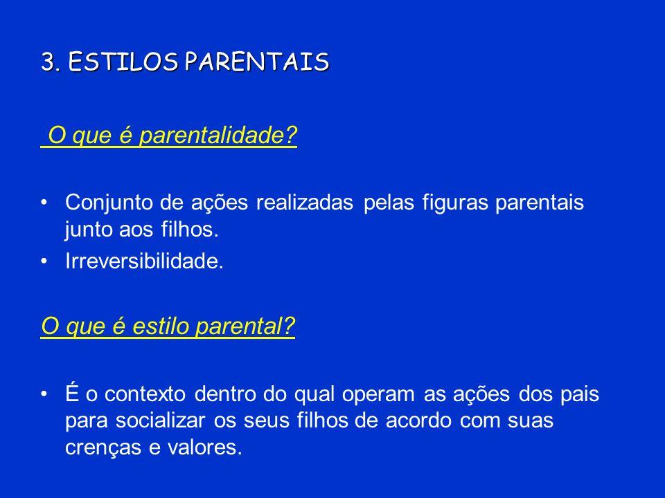 3. ESTILOS PARENTAIS O que é parentalidade O que é estilo parental