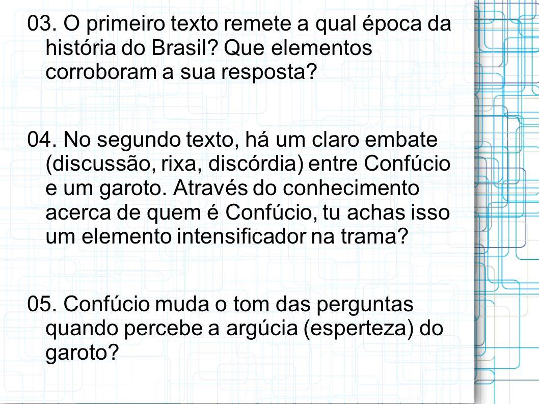 03. O primeiro texto remete a qual época da história do Brasil