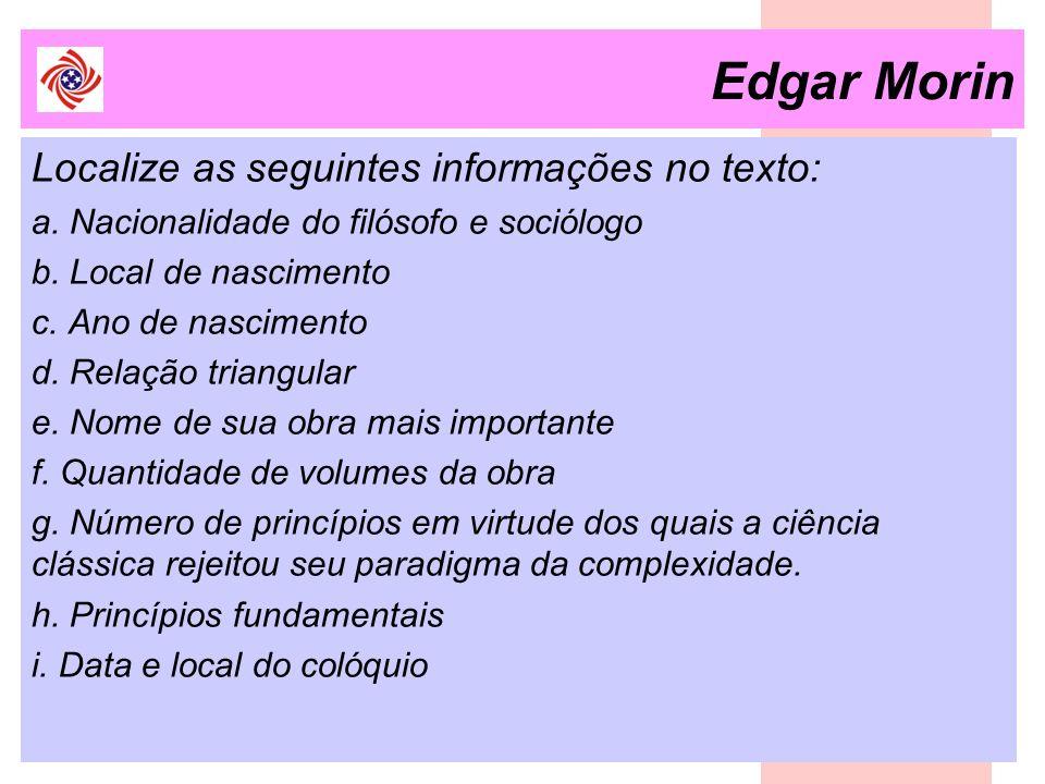 Edgar Morin Localize as seguintes informações no texto: