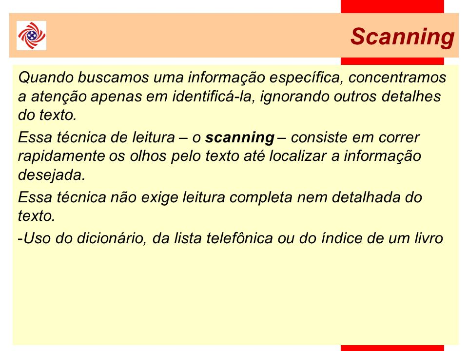 ScanningQuando buscamos uma informação específica, concentramos a atenção apenas em identificá-la, ignorando outros detalhes do texto.