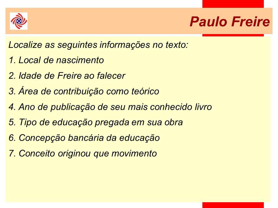 Paulo Freire Localize as seguintes informações no texto: