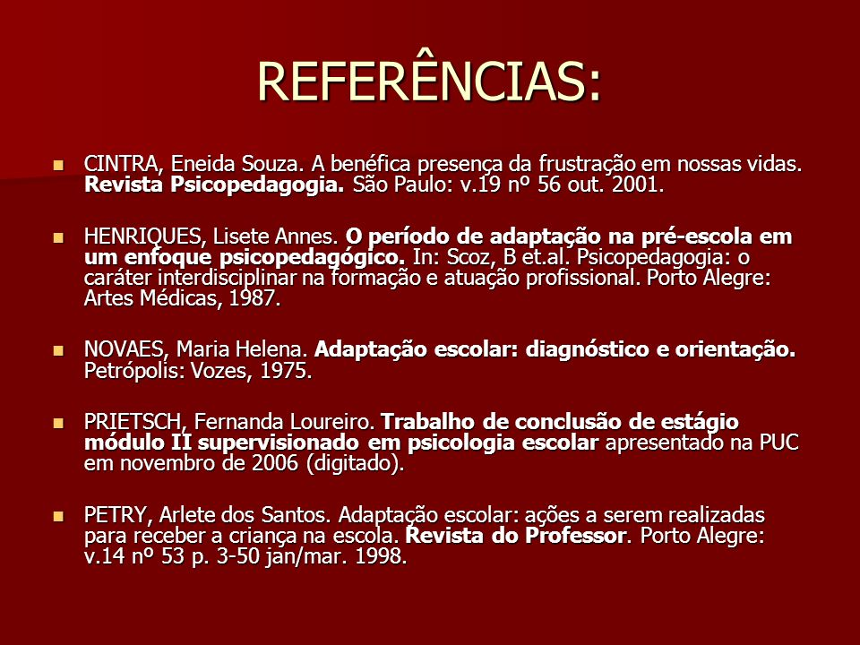 REFERÊNCIAS: CINTRA, Eneida Souza. A benéfica presença da frustração em nossas vidas. Revista Psicopedagogia. São Paulo: v.19 nº 56 out. 2001.