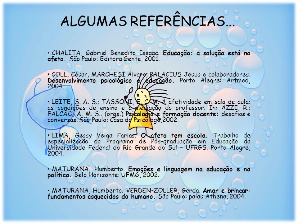 ALGUMAS REFERÊNCIAS... CHALITA, Gabriel Benedito Issaac. Educação: a solução está no afeto. São Paulo: Editora Gente, 2001.