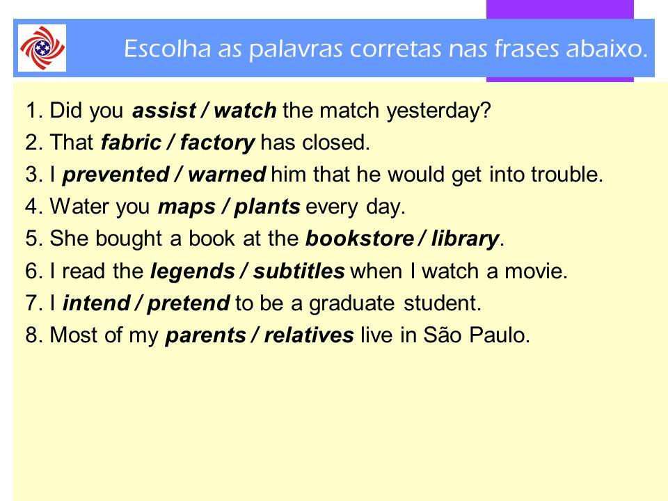 Escolha as palavras corretas nas frases abaixo.