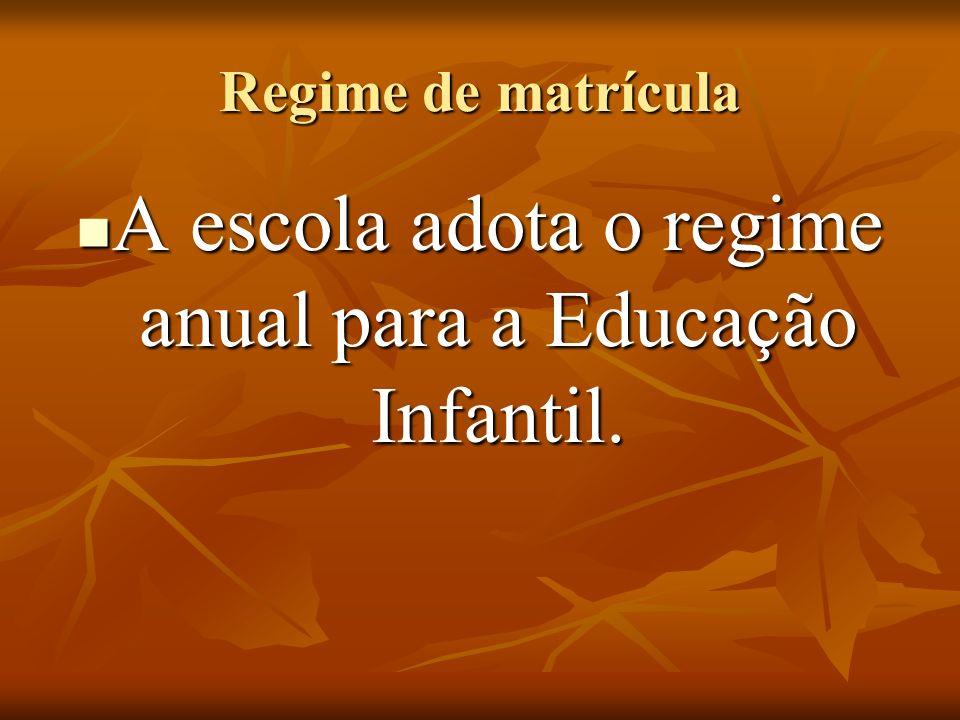 A escola adota o regime anual para a Educação Infantil.