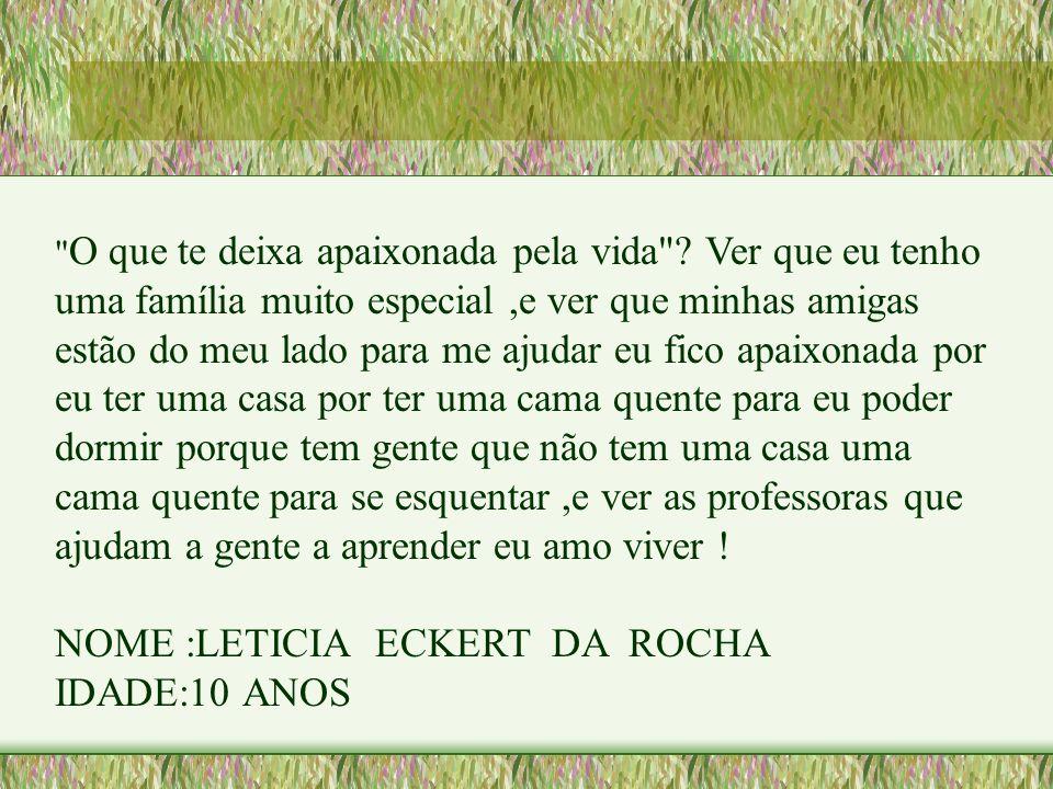 NOME :LETICIA ECKERT DA ROCHA IDADE:10 ANOS