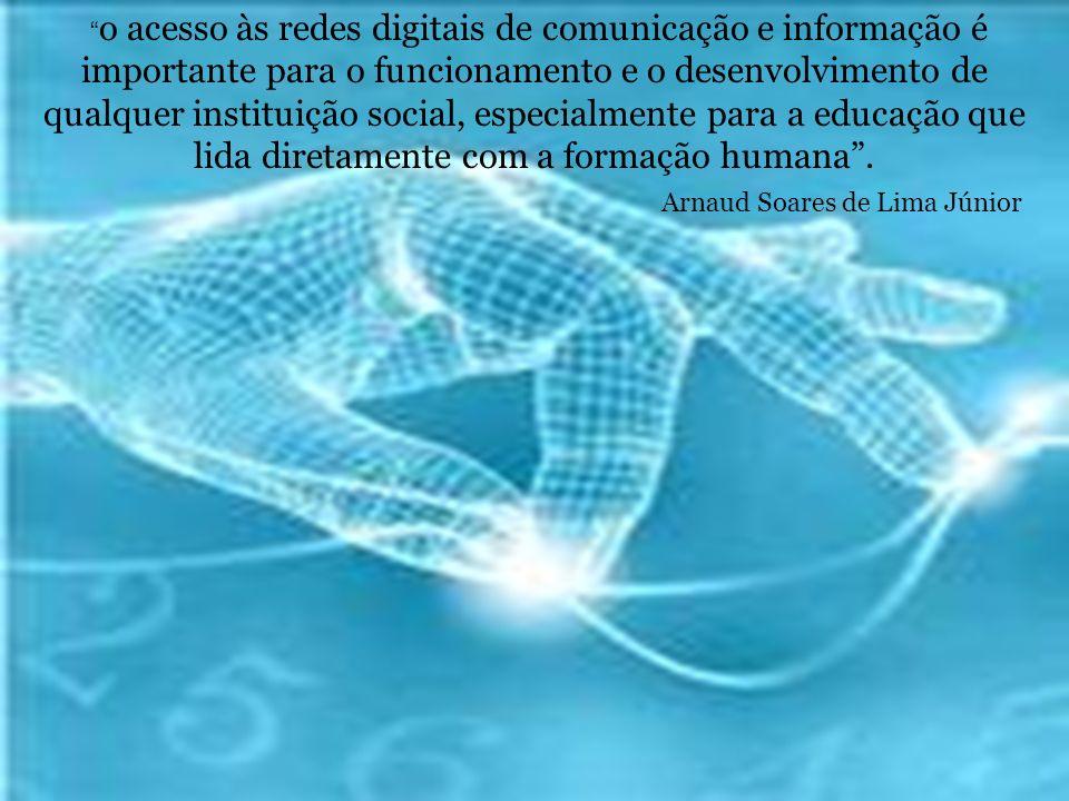 o acesso às redes digitais de comunicação e informação é importante para o funcionamento e o desenvolvimento de qualquer instituição social, especialmente para a educação que lida diretamente com a formação humana .