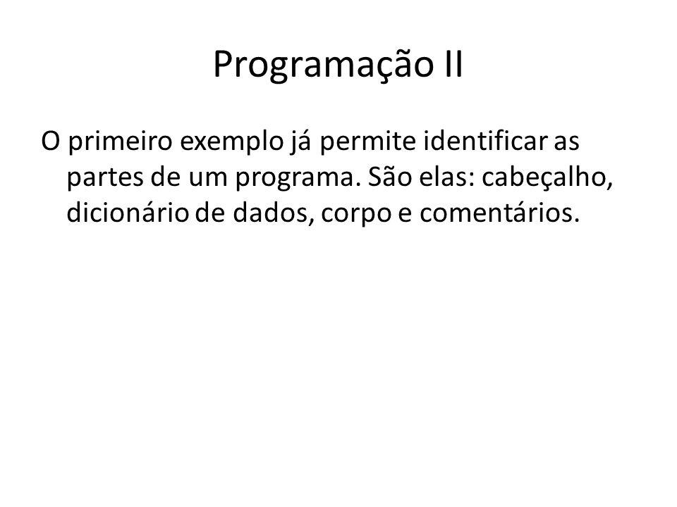 Programação II O primeiro exemplo já permite identificar as partes de um programa.