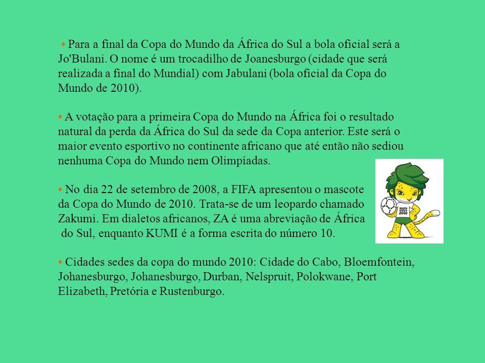 • Para a final da Copa do Mundo da África do Sul a bola oficial será a Jo Bulani. O nome é um trocadilho de Joanesburgo (cidade que será realizada a final do Mundial) com Jabulani (bola oficial da Copa do Mundo de 2010).