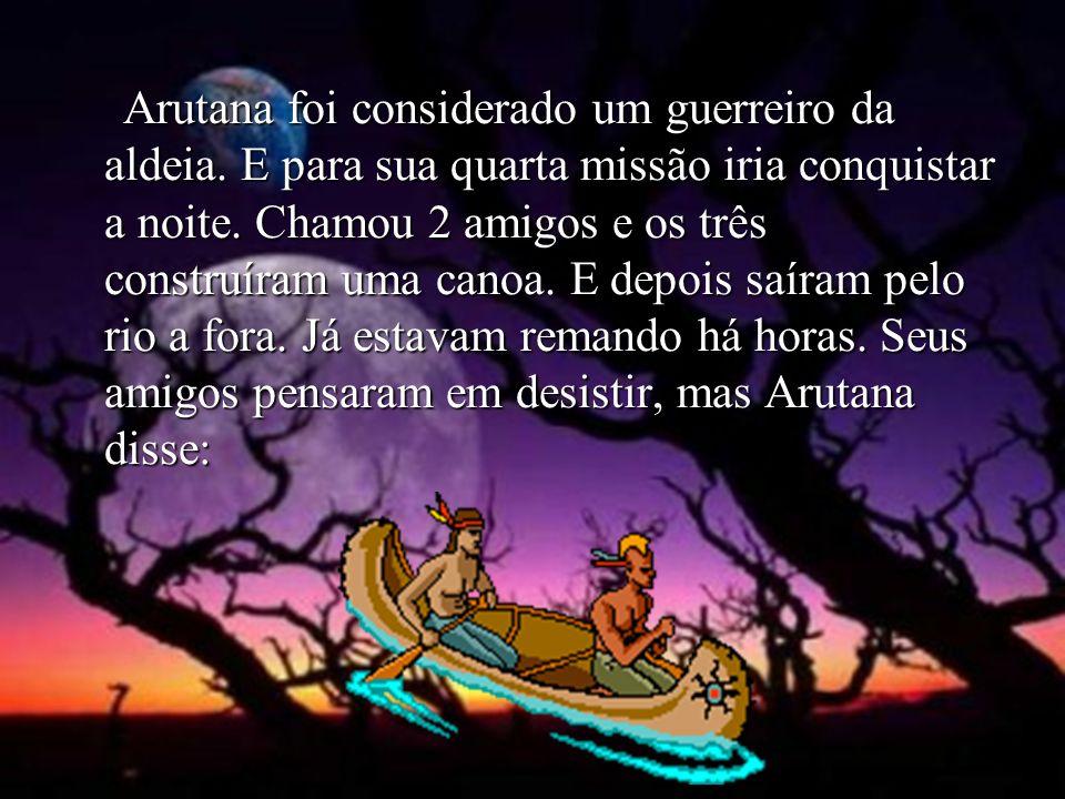 Arutana foi considerado um guerreiro da aldeia