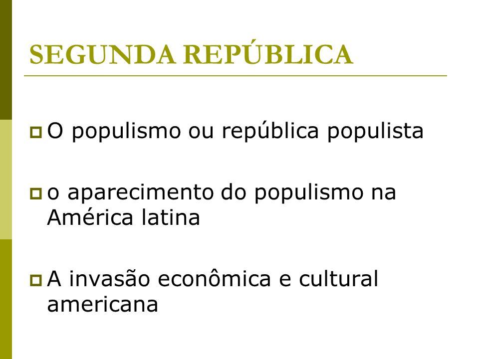 SEGUNDA REPÚBLICA O populismo ou república populista