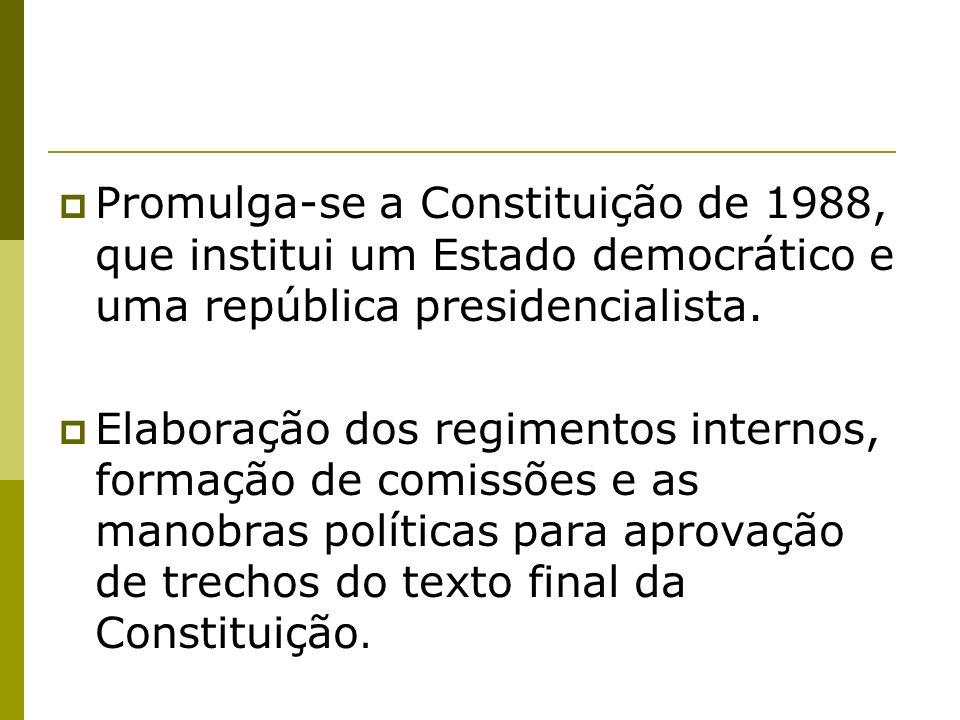 Promulga-se a Constituição de 1988, que institui um Estado democrático e uma república presidencialista.