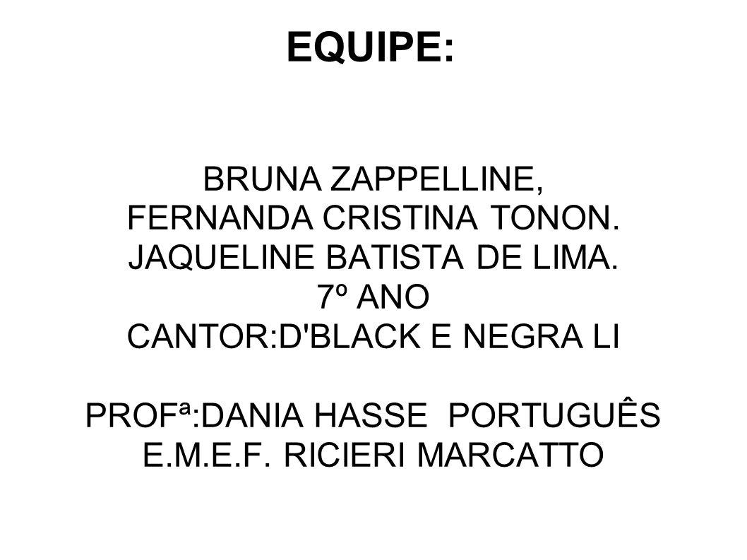 EQUIPE: BRUNA ZAPPELLINE, FERNANDA CRISTINA TONON.