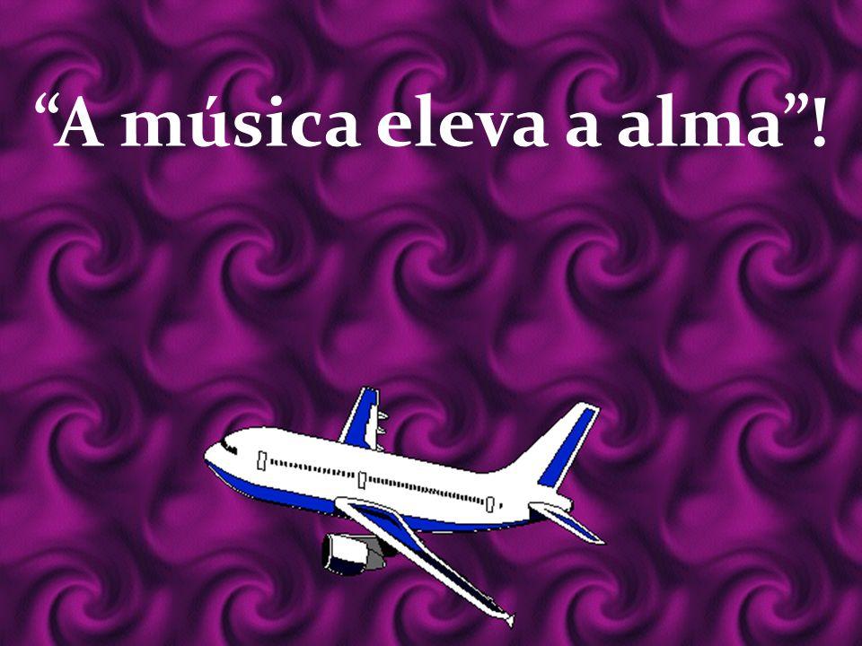A música eleva a alma !