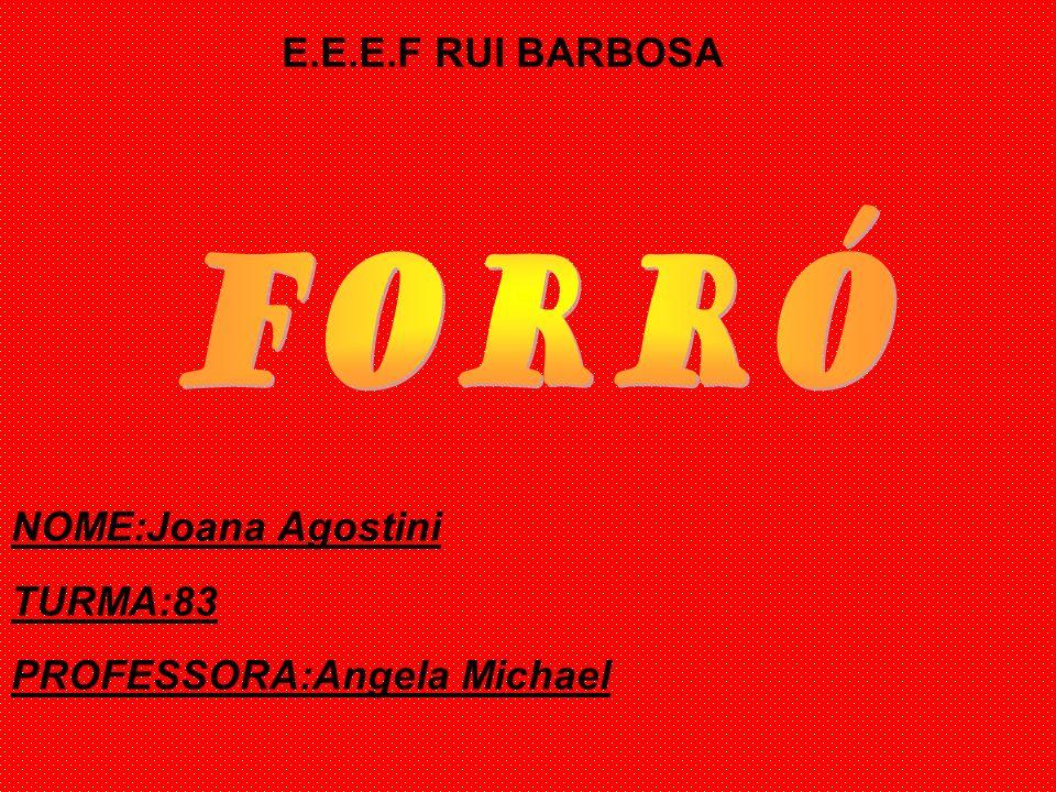 FORRÓ E.E.E.F RUI BARBOSA NOME:Joana Agostini TURMA:83