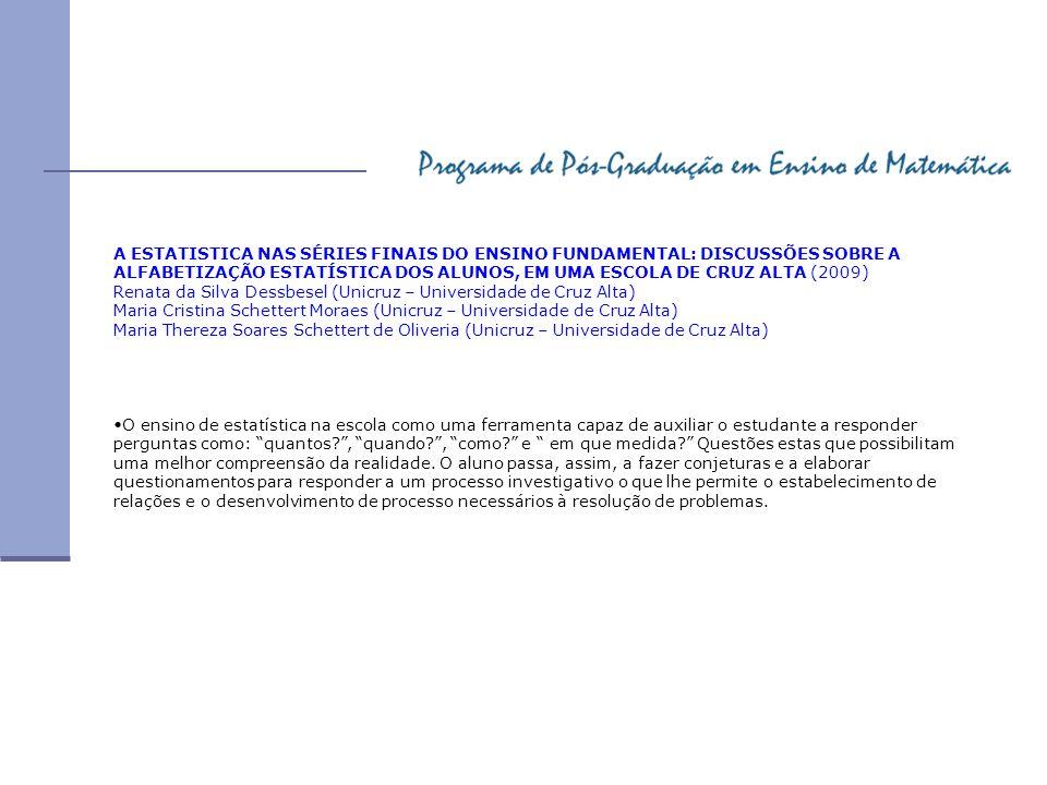 A ESTATISTICA NAS SÉRIES FINAIS DO ENSINO FUNDAMENTAL: DISCUSSÕES SOBRE A ALFABETIZAÇÃO ESTATÍSTICA DOS ALUNOS, EM UMA ESCOLA DE CRUZ ALTA (2009)