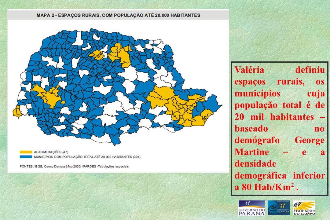 Valéria definiu espaços rurais, os municípios cuja população total é de 20 mil habitantes – baseado no demógrafo George Martine – e a densidade demográfica inferior a 80 Hab/Km2 .