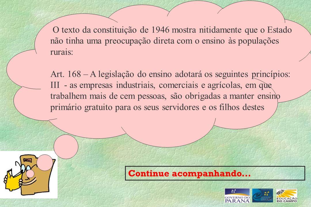 O texto da constituição de 1946 mostra nitidamente que o Estado não tinha uma preocupação direta com o ensino às populações rurais: