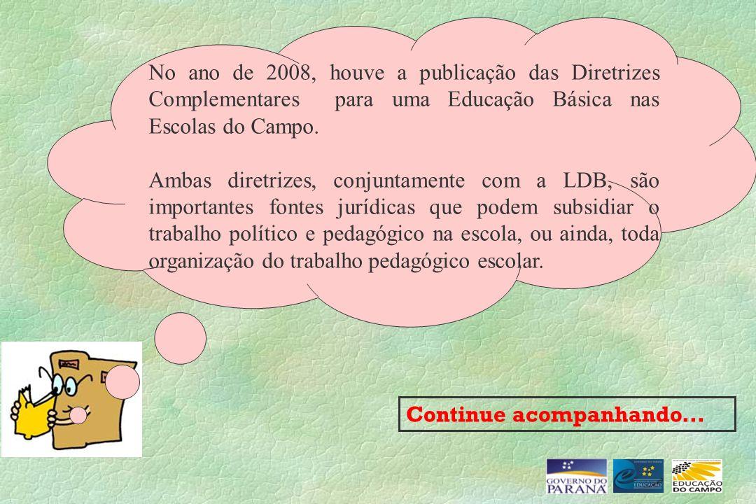 No ano de 2008, houve a publicação das Diretrizes Complementares para uma Educação Básica nas Escolas do Campo.