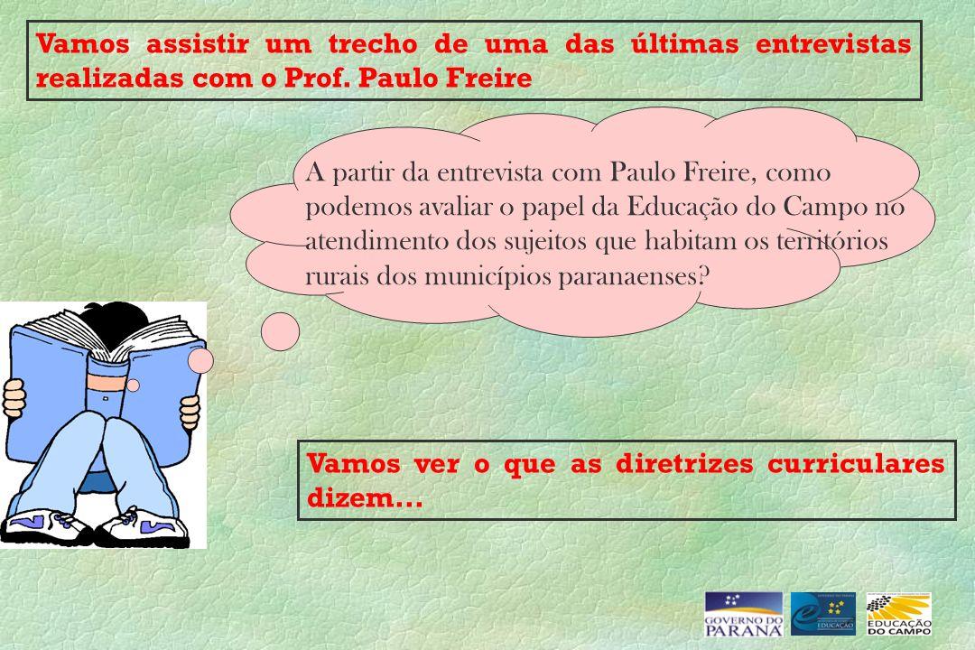 Vamos assistir um trecho de uma das últimas entrevistas realizadas com o Prof. Paulo Freire