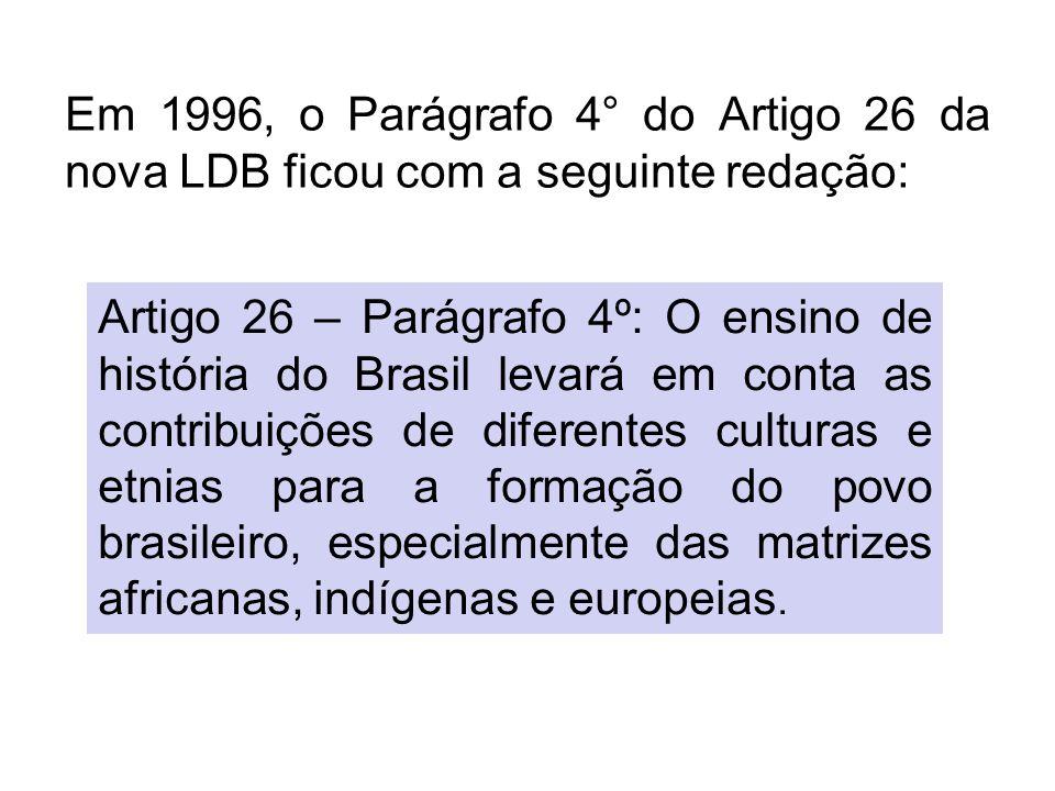 Em 1996, o Parágrafo 4° do Artigo 26 da nova LDB ficou com a seguinte redação: