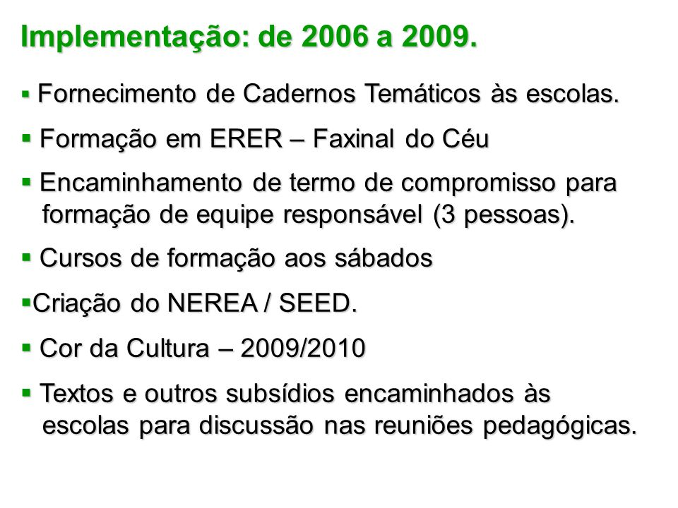 Implementação: de 2006 a 2009. Formação em ERER – Faxinal do Céu