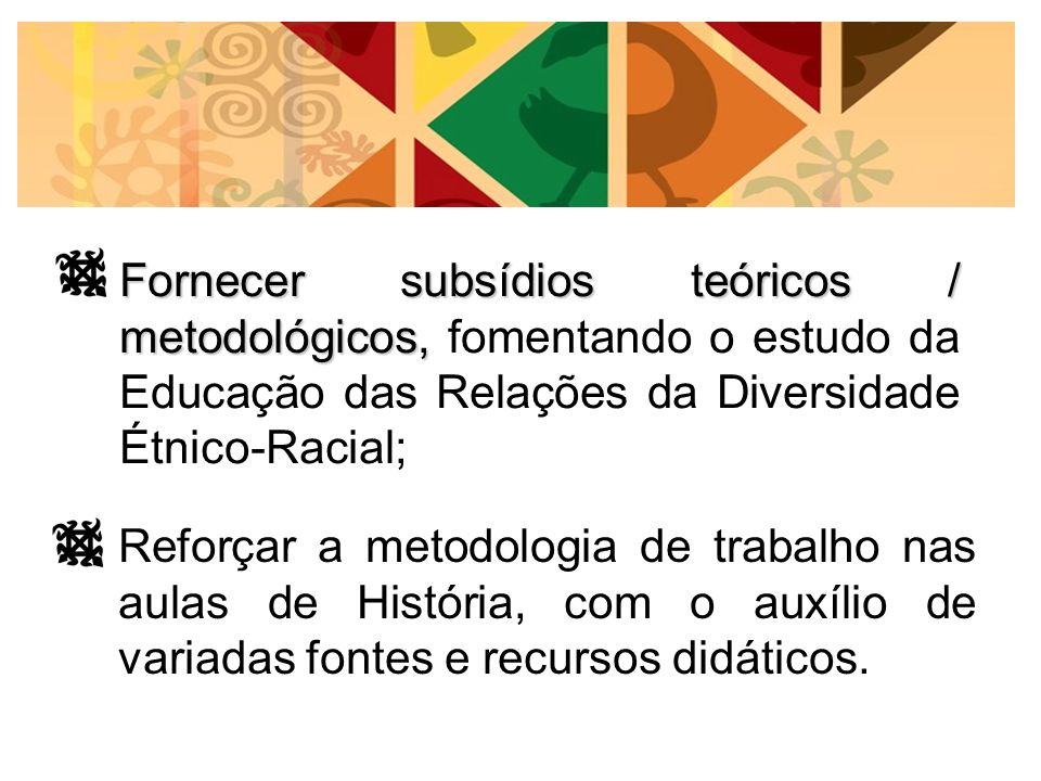 Fornecer subsídios teóricos / metodológicos, fomentando o estudo da Educação das Relações da Diversidade Étnico-Racial;