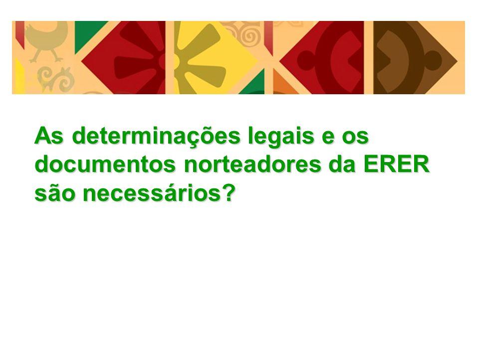 As determinações legais e os documentos norteadores da ERER são necessários