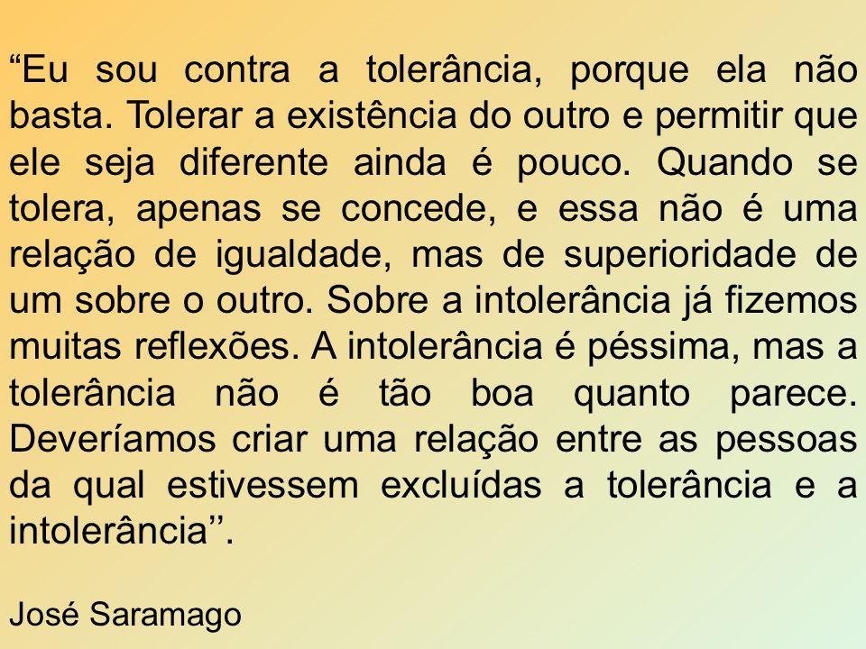 Eu sou contra a tolerância, porque ela não basta