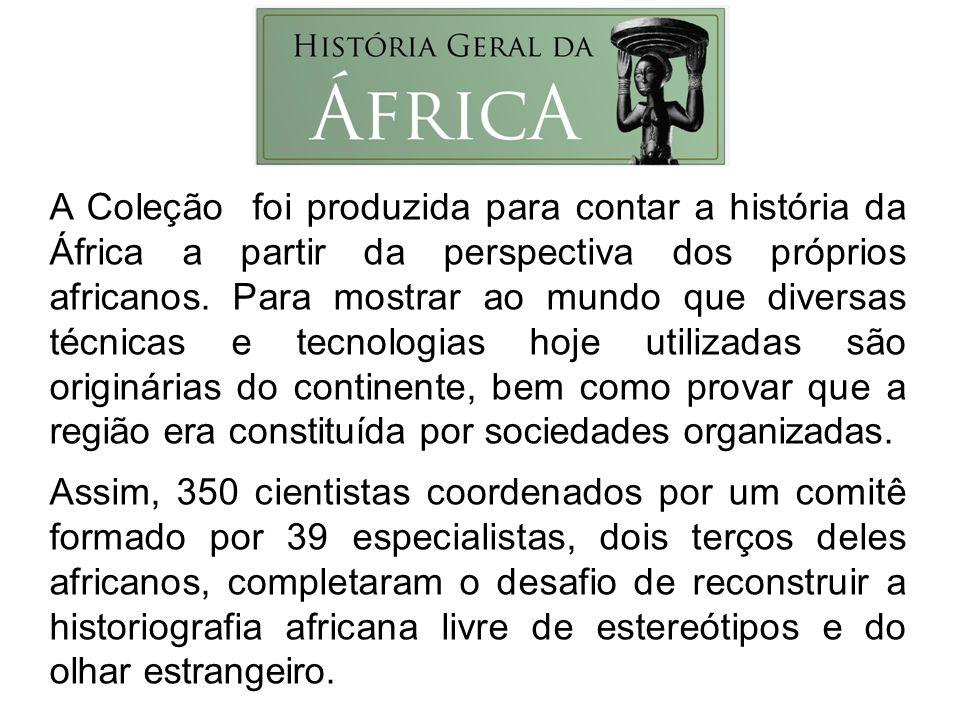 A Coleção foi produzida para contar a história da África a partir da perspectiva dos próprios africanos. Para mostrar ao mundo que diversas técnicas e tecnologias hoje utilizadas são originárias do continente, bem como provar que a região era constituída por sociedades organizadas.