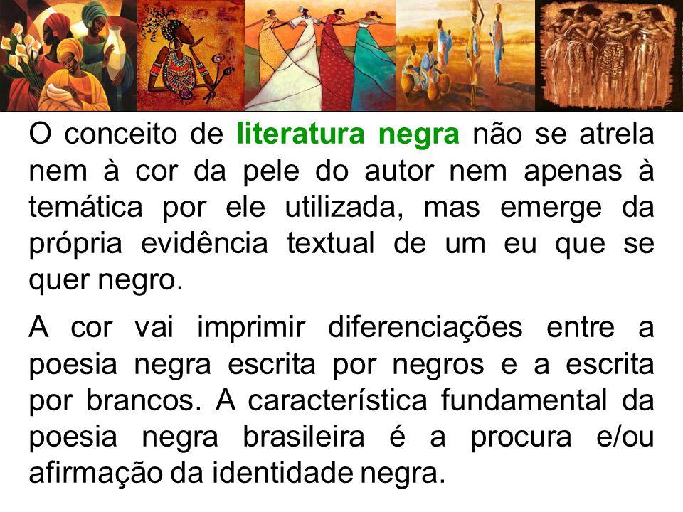 O conceito de literatura negra não se atrela nem à cor da pele do autor nem apenas à temática por ele utilizada, mas emerge da própria evidência textual de um eu que se quer negro.