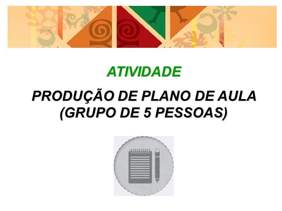 PRODUÇÃO DE PLANO DE AULA (GRUPO DE 5 PESSOAS)