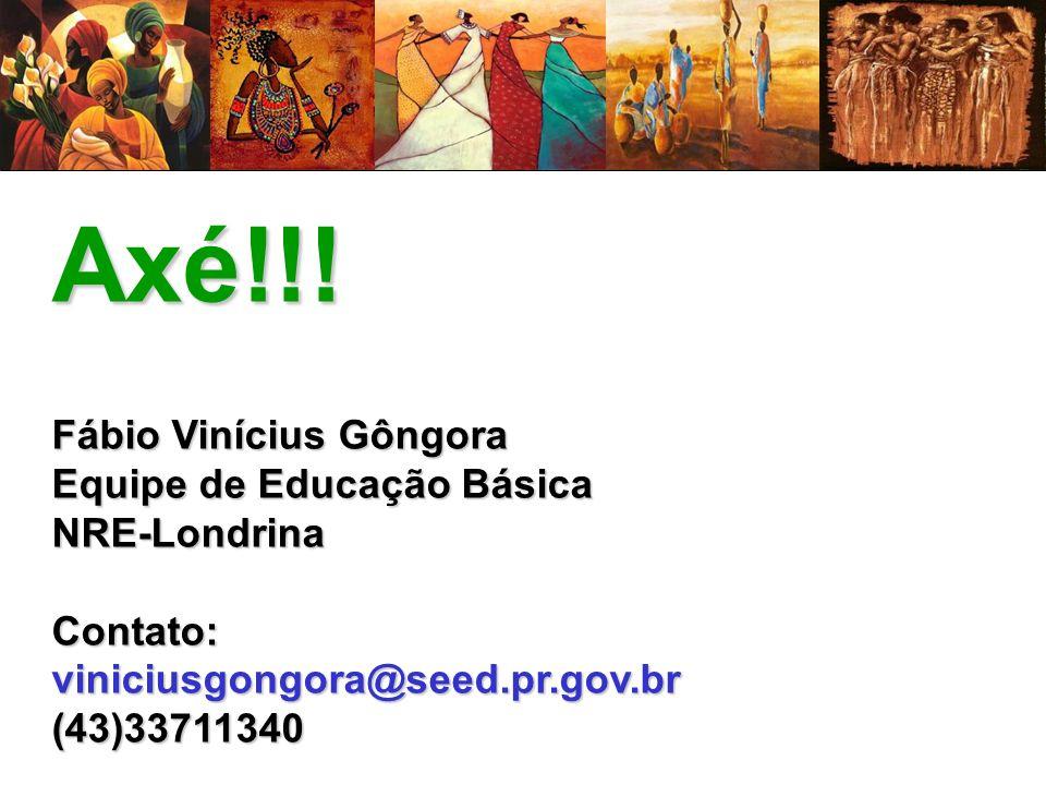Axé!!! Fábio Vinícius Gôngora Equipe de Educação Básica NRE-Londrina