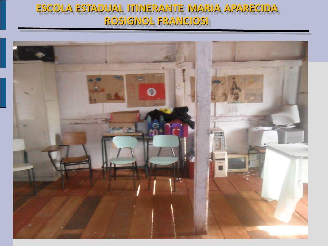 ESCOLA ESTADUAL ITINERANTE MARIA APARECIDA ROSIGNOL FRANCIOSI