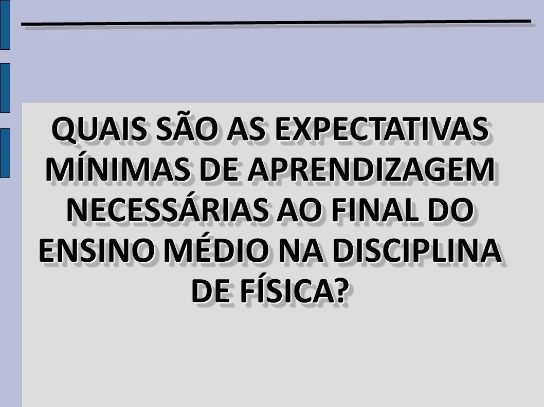 QUAIS SÃO AS EXPECTATIVAS MÍNIMAS DE APRENDIZAGEM NECESSÁRIAS AO FINAL DO ENSINO MÉDIO NA DISCIPLINA DE FÍSICA