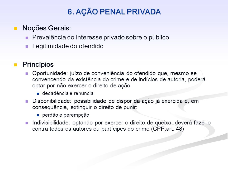 6. AÇÃO PENAL PRIVADA Noções Gerais: Princípios